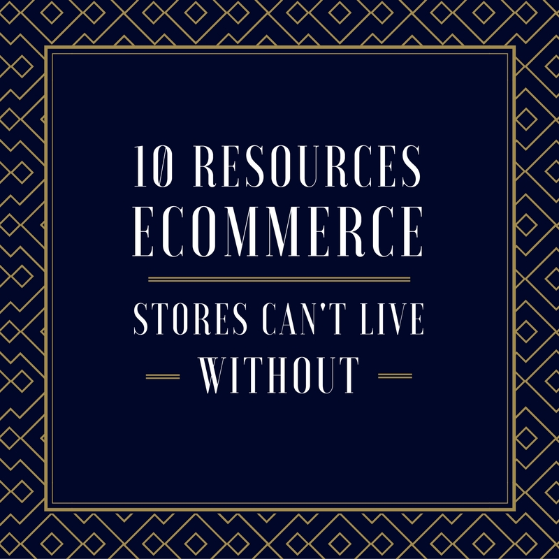 10 resources ecommerce stores can't live without