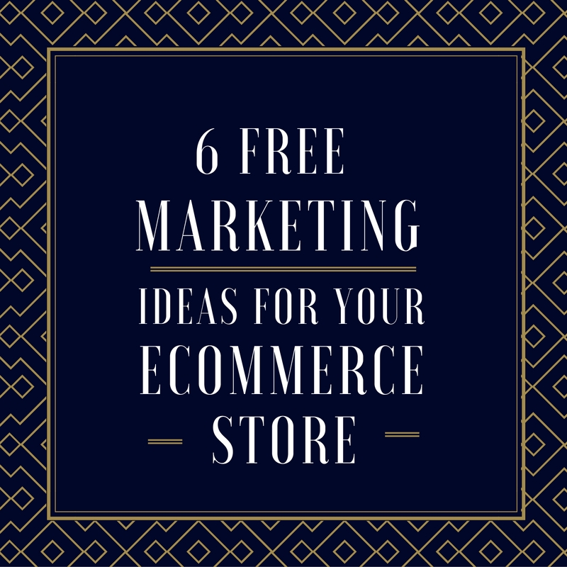 6 free marketing ideas for your ecommerce store