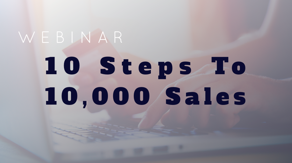 10 steps to 10,000 Sales